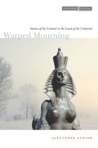 "Portada del libro ""Warped Mourning. Stories of the undead in the land of the unburied"", de Alexánder Etkind"